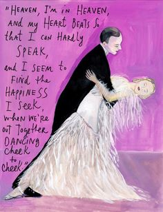 Maira Kalman. I love her, and Fred Astaire sings my all-time favorite version of the song.