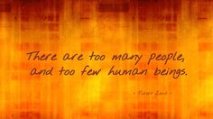 There are too many people, and too few human beings
