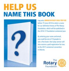 Help #Rotary choose a name for The Rotary Foundation's centennial book (to be released in 2016-17). Log onto http:/www.rotary.org/trf100 to vote and win prizes!