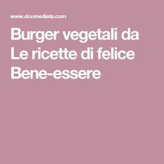 Burger vegetali da Le ricette di felice Bene-essere