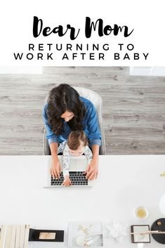 Dear New Mom Returning to Work after Baby. A letter for new working moms.