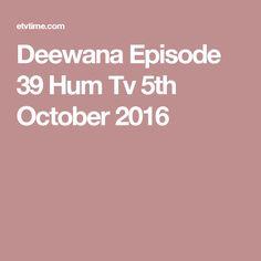 Deewana Episode 39 Hum Tv 5th October 2016