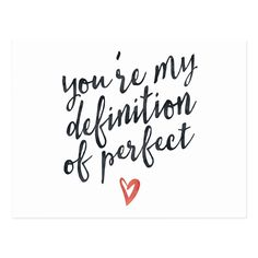You Are My Definition Of Perfect Love Quote Postcard Oct 9 2016 You Are Perfect Quotes, Small Love Quotes, I Love You Quotes For Him, Famous Love Quotes, Thank You Quotes, Inspirational Quotes About Love, Cute Love Quotes, Romantic Love Quotes, Love Yourself Quotes