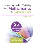 Uncovering Student Thinking About Mathematics in the Common Core, Grades 6-8 QA135.6 .T588 2014