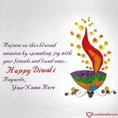 Diwali is the festival of lights and colors.Celebrate Diwali in amazing way and send beautiful Happy Diwali Wishes and greeting cards to your friends, family and relatives online with your name.Best and free diwali wishes with your name you can send to your love ones far away from you. Just write your name and create Diwali Greeting Card Designs With Name with best diwali quotes and send your name greetings cards online in seconds.