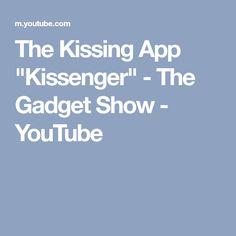 "The Kissing App ""Kissenger"" - The Gadget Show - YouTube"