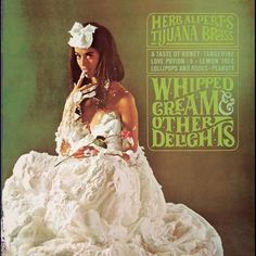 Herb Alpert and the Tijuana Brass - Whipped Cream Album from the 60's.......dad loved this album....just found it again when cleaning out the last bits of the family home a few months ago