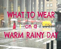 What to Wear on a Warm Rainy Day. I may be past my college years but this is a helpful post for all us ladies!