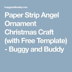 Paper Strip Angel Ornament Christmas Craft (with Free Template) - Buggy and Buddy