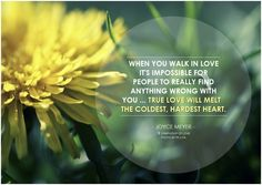 Joyce-Meyer-When-you-walk-in-love-its-impossible-for-people-to-really-find-anything-wrong-with-you-...-True-love-will-melt-the-coldest-hardest-heart.jpg (1032×732)