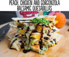 Peach, chicken and gorgonzola Balsamic quesadillas - 29 Lifechanging Quesadillas You Need To Know About