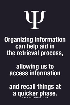 organizing information can help aid in the retrieval process, allowing us to access information and recall things at a quicker phase.