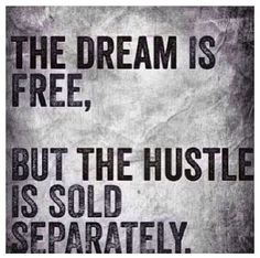 """The dream is free, but the hustle is sold separately."" - Gary Vanyerchuk"