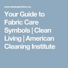 Your Guide to Fabric Care Symbols | Clean Living | American Cleaning Institute