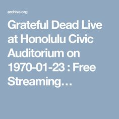 Grateful Dead Live at Honolulu Civic Auditorium on 1970-01-23 : Free Streaming…