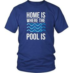 Home is where the pool is Swimming T Shirt - District Unisex Shirt / Royal Blue / S | Unique tees, hoodies, tank tops  - 1