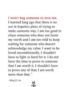 I won't Beg Someone To Love Me - I won& beg someone to love me. I learned long ago that there is no use in hopeless pleas of t - Longing Quotes, Life Quotes Love, Wisdom Quotes, True Quotes, I Am Me Quotes, Love Advice Quotes, Love Is Hard Quotes, Sister Quotes, Daughter Quotes