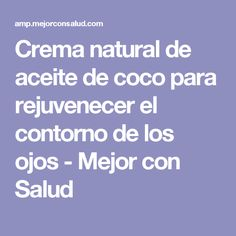 Crema natural de aceite de coco para rejuvenecer el contorno de los ojos - Mejor con Salud Remedies, Health Fitness, Tips, Cool Ideas, Bella, Hair, Beauty, Medicine, Contouring