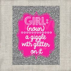 Hey, I found this really awesome Etsy listing at https://www.etsy.com/listing/183286176/girl-noun-a-giggle-with-glitter-on-it