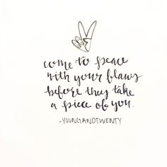"""Come to peace with your flaws before they take a piece of you."" - Piece By // @ ememu   easelbyyoungandtwenty.com youngandtwenty.com"