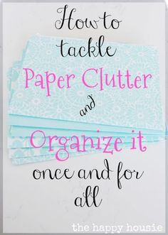 How to tackle all that paper clutter and organize it once and for all as part of the 10 week organizing challenge - get your whole home organized in 10 weeks at the happy housie