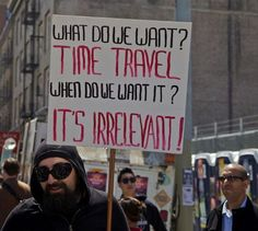 Funny Political Protest Signs: What Do We Want? Time Travel!