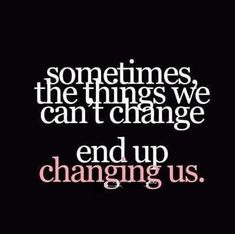 Life Quotes And Words To Live By : Change.