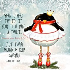 When others try to get your tutu into a twist - just twirl around and keep dancing. Words Quotes, Wise Words, Life Quotes, Sayings, Wisdom Quotes, Great Quotes, Funny Quotes, Inspirational Quotes, Sassy Quotes