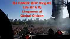 DJ CANDY BOY Vlog #5 Life Of A Dj - Llegamos al Global Citizen