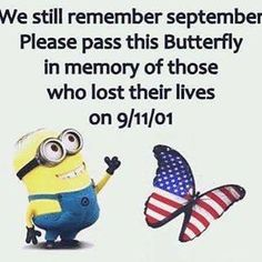 We still remember September! Please pass this Butterfly in memory of those who lost their lives on Well Said Quotes, Love Quotes, Funny Quotes, Inspirational Quotes, Funny Memes, Minions Friends, Minions Love, Funny Minion, Minions Minions