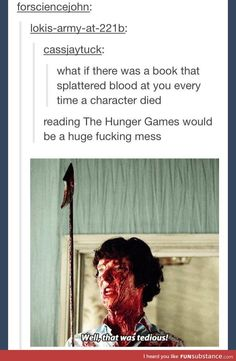 Pretty sure any of the Game of Thrones series would be messier than the Hunger Games. (And pinning this here because SHERLOCK!)
