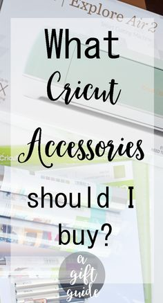 What Cricut Accessories Should I Buy? {A Cricut Accessory gift guide}