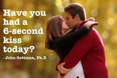 Before you go to work and when you come home, holding that kiss for at least 6 seconds is proven to increase the intimacy in your relationship. Visit http://www.gottman.com/51326/Dr-John-Gottman.html to learn more.