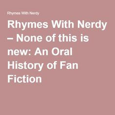 Rhymes With Nerdy – None of this is new: An Oral History of Fan Fiction