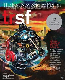 "From the editors of Technology Review comes TRSF, a new anthology of original, near-future science fiction.  From the site: ""We created TRSF because we're in love with this kind of science fiction: plausible tales of how technology will change the world, and what it would be like to live in that world. Whether you're a hard-core science fiction fan, or a casual reader, TRSF will take you to the future."""