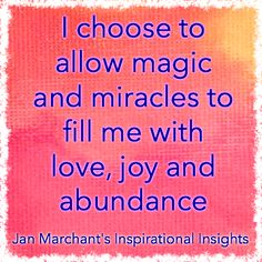 I choose to allow magic and miracles to fill me with love, joy and abundance ✨