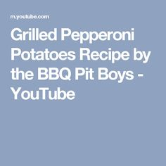 Grilled Pepperoni Potatoes Recipe by the BBQ Pit Boys - YouTube