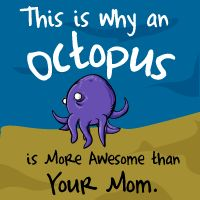 This is why an octopus is more awesome than your mom - The Oatmeal  This is full of terrible language and humor, but occasionally i like to indulge but deeply sarcastic side:)