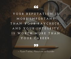 Guard your reputation and be a person of integrity.