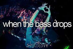 when the bass drops, i forget everything else