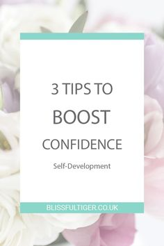 3 tips to boost your confidence, self development, blissfultiger.co.uk