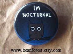 i'm nocturnal    I have to struggle to stay awake during the day and sleep at night.--Aurelas--  pinback button badge by beanforest on Etsy, $1.50