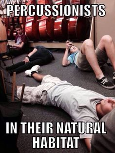 Crashed out in the percussion room. Sounds about right.