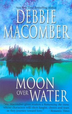 """""""Moon Over Water"""" by Debbie Macomber ... #LibraryLoans"""