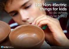 101 Non-electric things for kids to do when they're bored
