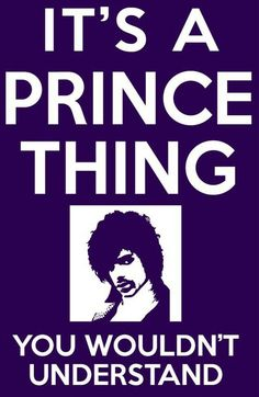 IT'S A PRINCE THING, YOU WOULDN'T UNDERSTAND