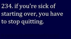 Sometimes you have to quit. Especially if it doesn't make sense to keep going in that direction. reassess and move forward
