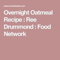 Overnight Oatmeal Recipe : Ree Drummond : Food Network