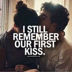 romantic love quote - I still remember our first kiss, find more Love Quotes on LoveIMGs. LoveIMGs is a free Images Pinboard for people to share love images. Funny Relationship Quotes, Life Quotes Love, Love Quotes For Him, Me Quotes, Funny Quotes, Crush Quotes, I Love You Quotes For Boyfriend, Top 10 Baby Names, Kissing Quotes