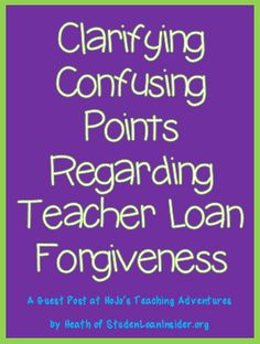 Clarifying Confusing Points Regarding Teacher Loan Forgiveness (See what you need to know to help get your loans paid off more quickly!)